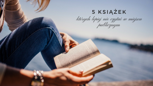 5 książek, których lepiej nie czytać w miejscu publicznym