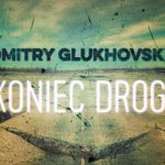 Koniec drogi Dmitry Glukhovsky