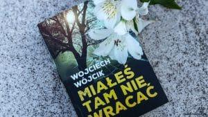 Miałeś tam nie wracać Wojciech Wójcik