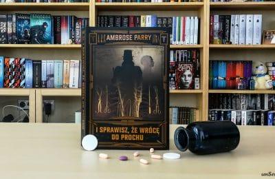 I sprawisz, że wrócę do prochu Ambrose Parry
