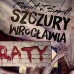 Szczury Wrocławia. Kraty Robert J. Szmidt