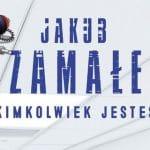 Kimkolwiek jesteś Jakub Szamałek
