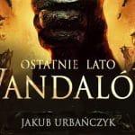 Ostatnie lato Wandalów Jakub Urbańczyk